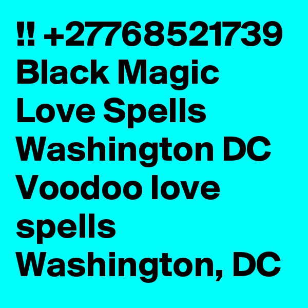 !! +27768521739 Black Magic Love Spells Washington DC Voodoo love spells Washington, DC