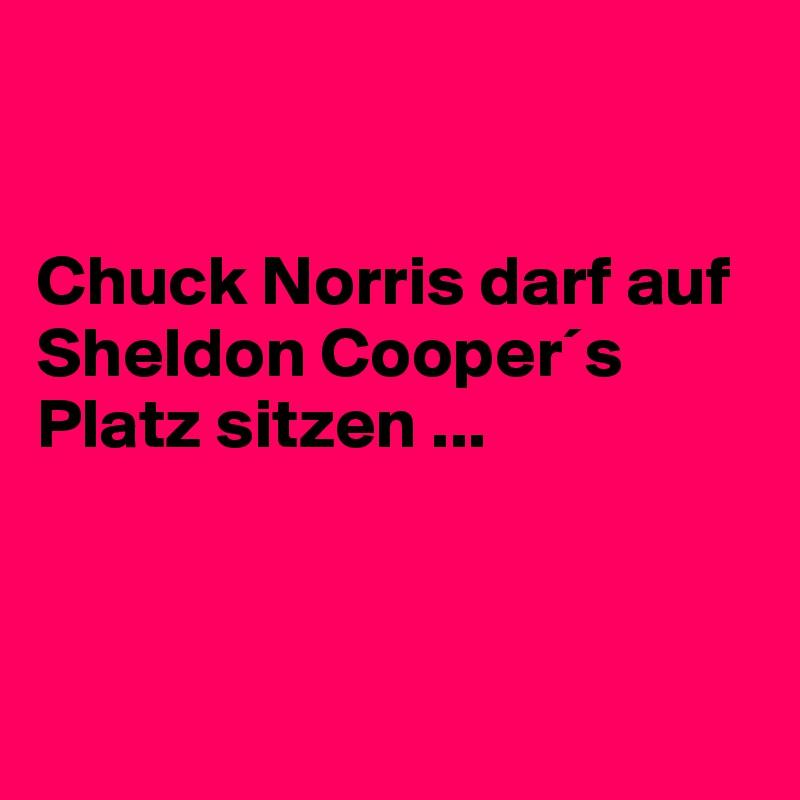 Chuck Norris darf auf Sheldon Cooper´s Platz sitzen ...