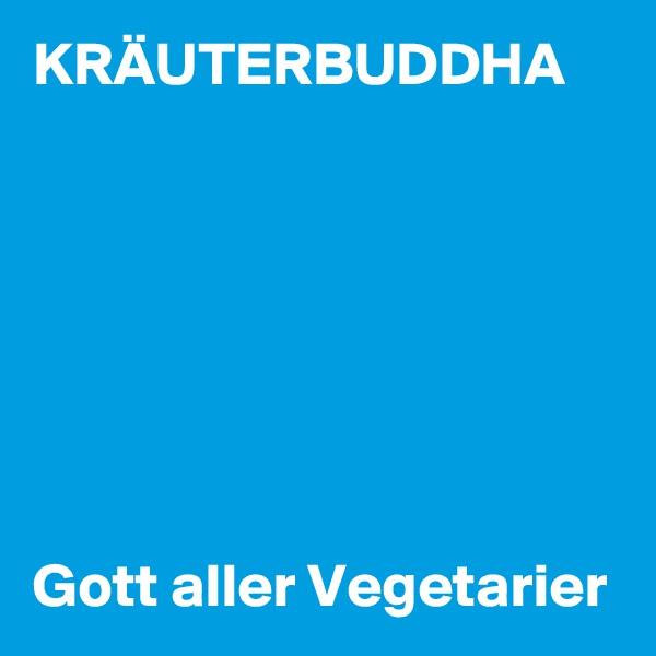 KRÄUTERBUDDHA        Gott aller Vegetarier