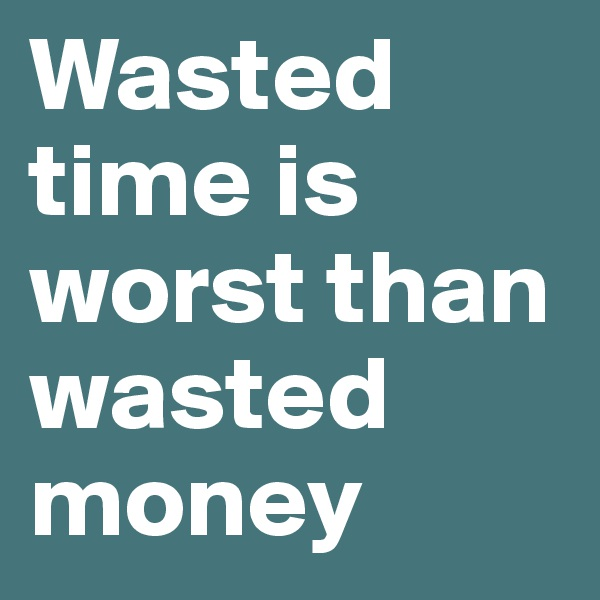 Wasted Time Is Worse Than Wasted Money Quote: Krizdon On Boldomatic
