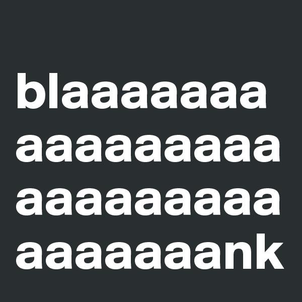 blaaaaaaaaaaaaaaaaaaaaaaaaaaaaaaaank