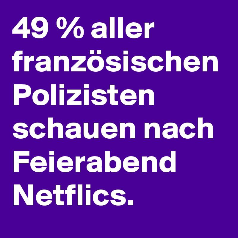 49 % aller französischen Polizisten schauen nach Feierabend Netflics.