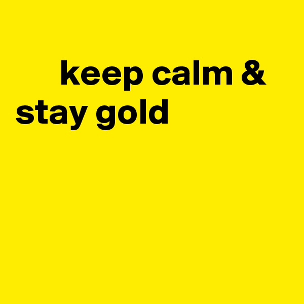 keep calm & stay gold