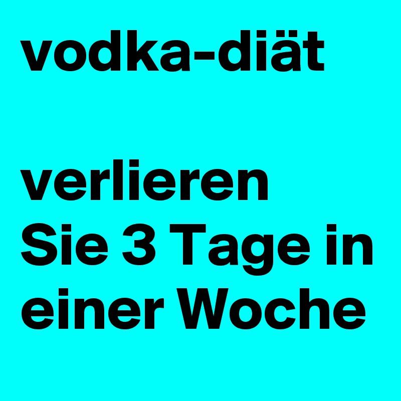 vodka-diät  verlieren Sie 3 Tage in einer Woche