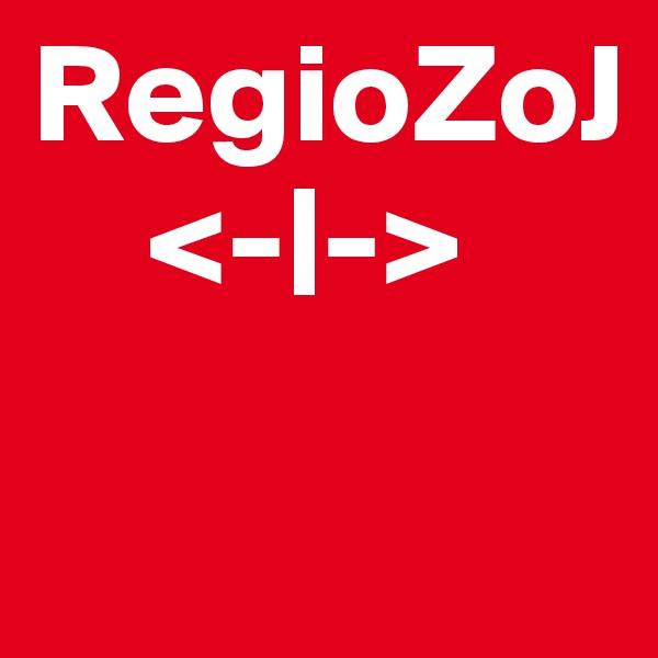 RegioZoJ     <- ->