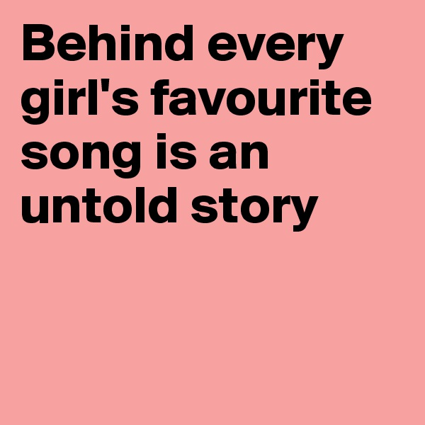 Behind every girl's favourite song is an untold story