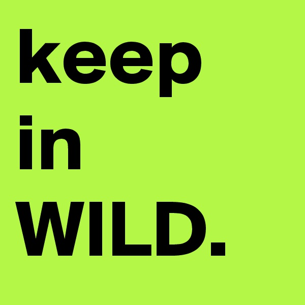 keep in WILD.