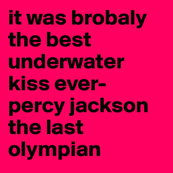 it was brobaly the best underwater kiss ever- percy jackson the last olympian