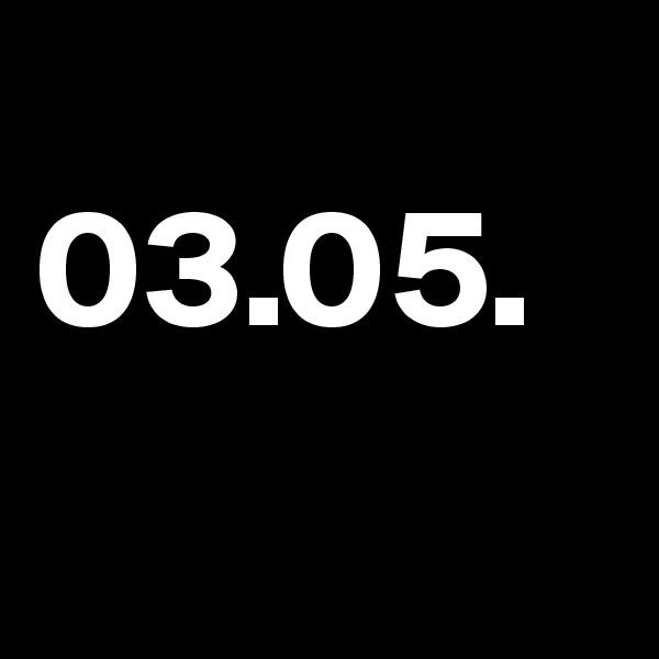 03.05.