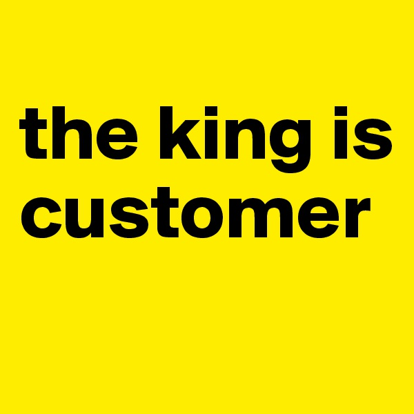 the king is customer
