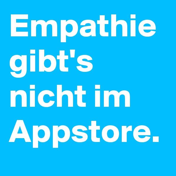 Empathie gibt's nicht im Appstore.