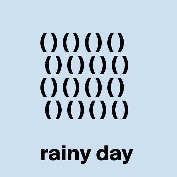 ( ) ( ) ( ) ( )         ( ) ( ) ( ) ( )        ( ) ( ) ( ) ( )         ( ) ( ) ( ) ( )         rainy day