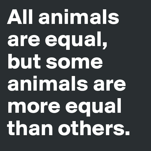 the equality of humans and non humans in all animals are equal by peter singer and what i learned fr 1 l tolstoy, writings on civil disobedience and non-violence a man can live and be healthy without killing animals for food therefore, if he eats meat, he participates in taking animal life merely for the sake of his appetite.