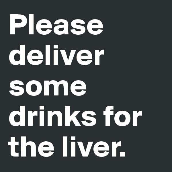 Please deliver some drinks for the liver.
