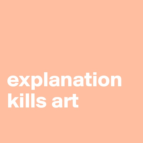 explanation kills art