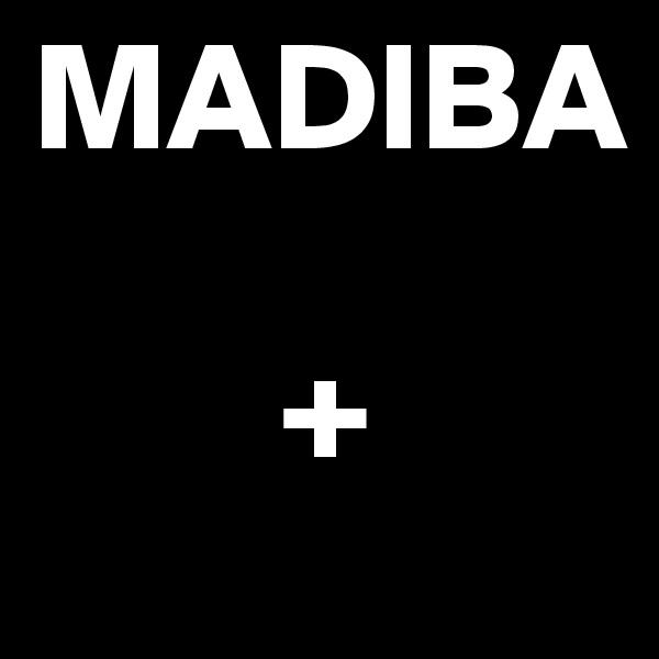MADIBA          +