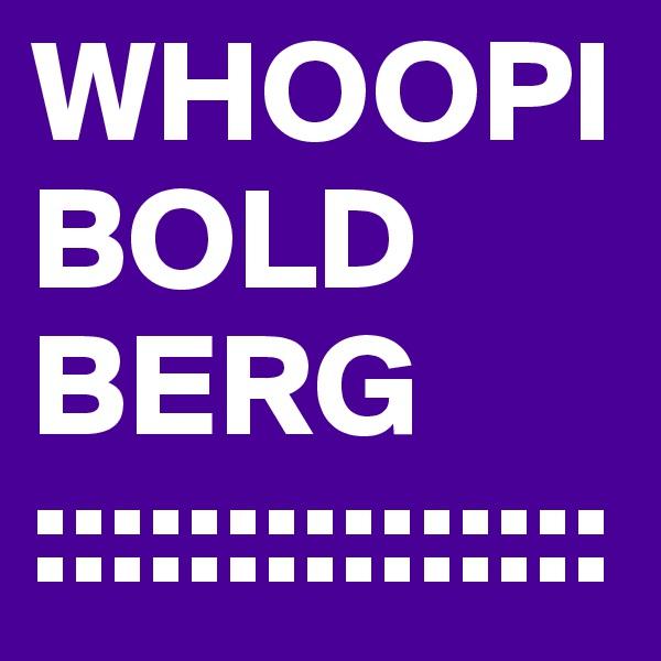 WHOOPI BOLD BERG :::::::::::::::