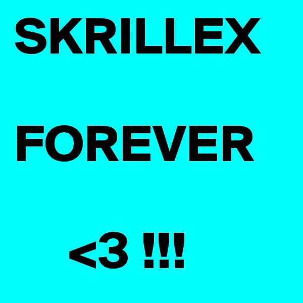 SKRILLEX   FOREVER         <3 !!!