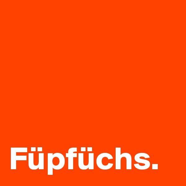 Füpfüchs.