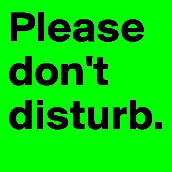 Please don't disturb.