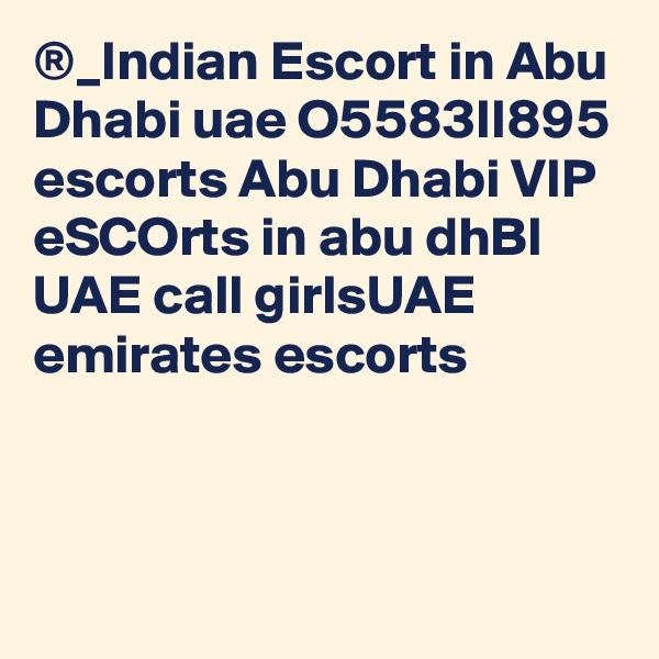 ®_Indian Escort in Abu Dhabi uae O5583II895 escorts Abu Dhabi VIP eSCOrts in abu dhBI UAE call girlsUAE emirates escorts