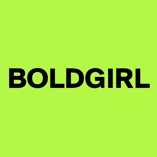BOLDGIRL