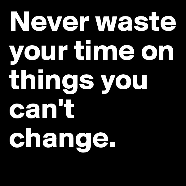 Wasted time never returns