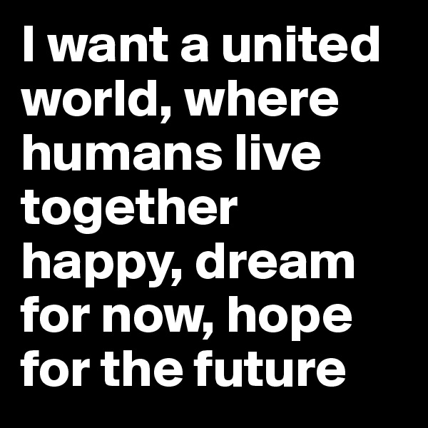 humans live in a world where