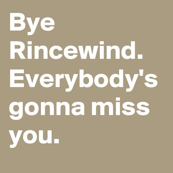 Bye Rincewind. Everybody's gonna miss you.