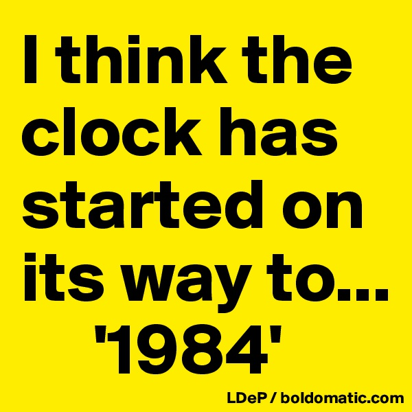 I think the clock has started on its way to...      '1984'