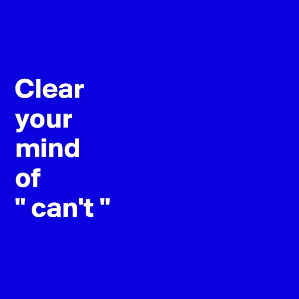 """Clear  your  mind  of """" can't """""""