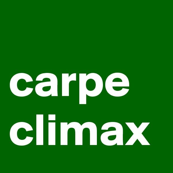 carpe climax