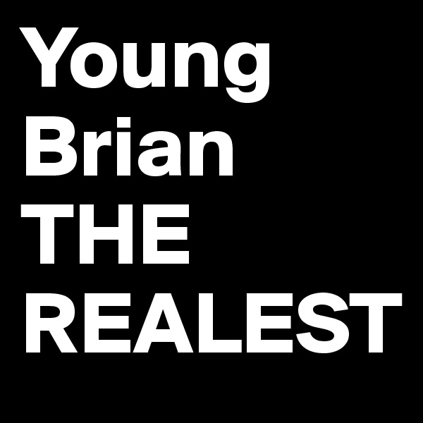 Young Brian THE REALEST