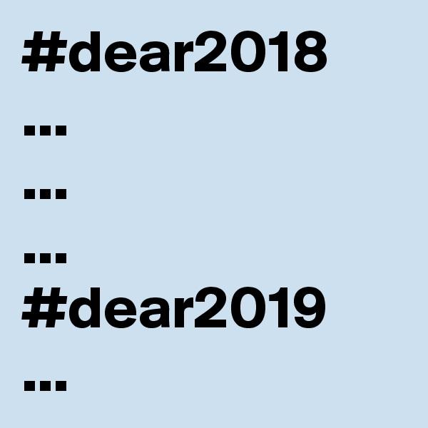 #dear2018 ... ... ... #dear2019 ...
