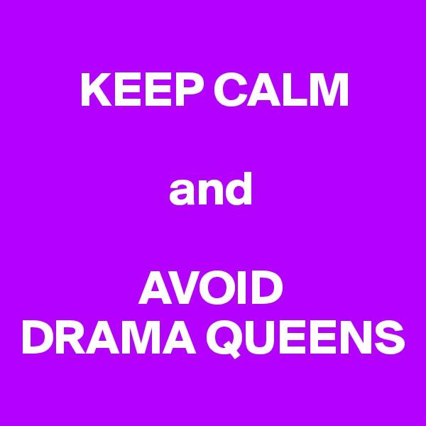 KEEP CALM                 and              AVOID DRAMA QUEENS