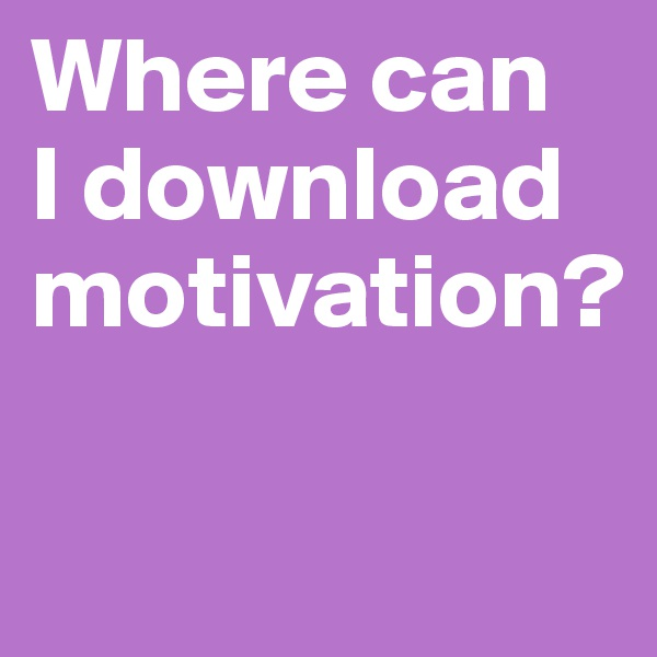 Where can  I download motivation?