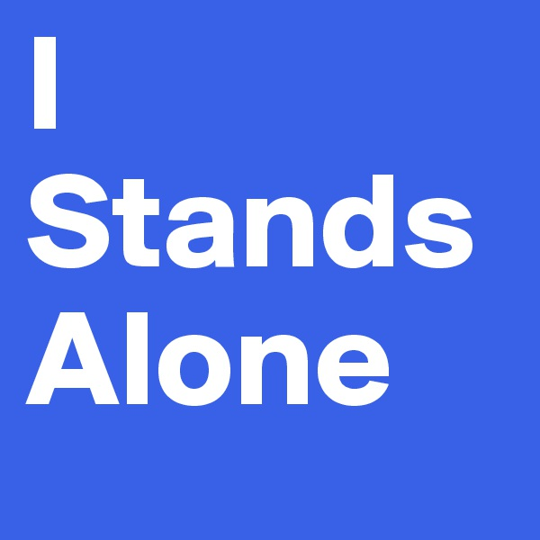 I Stands Alone