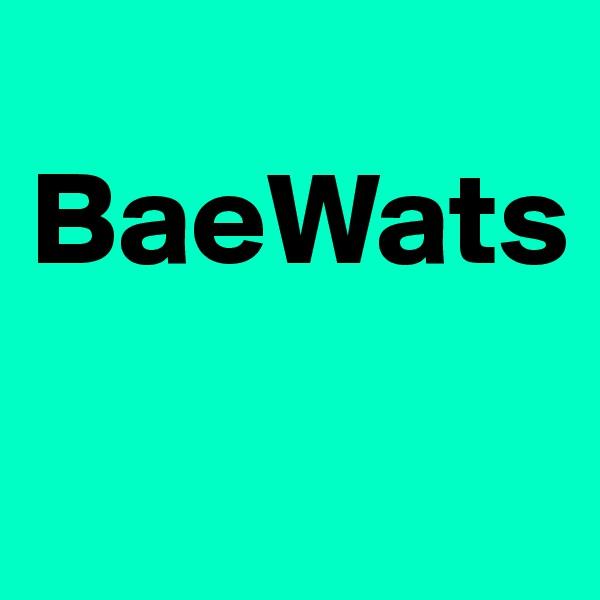 BaeWats