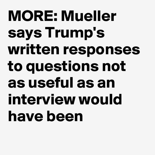 MORE: Mueller says Trump's written responses to questions not as useful as an interview would have been