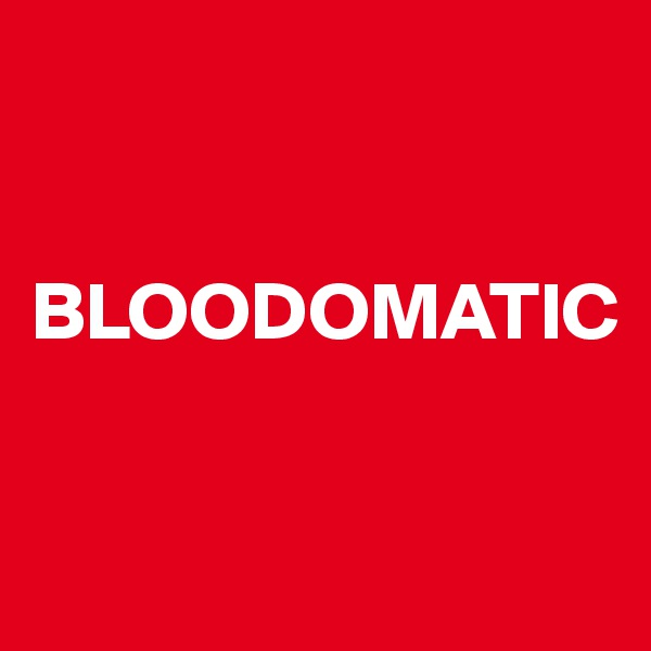BLOODOMATIC