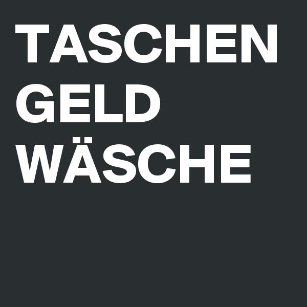 TASCHEN GELD WÄSCHE