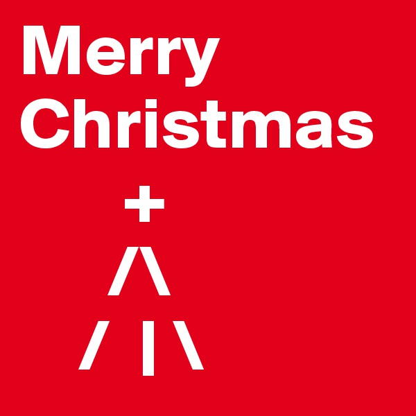 Merry Christmas        +       /\     /  | \