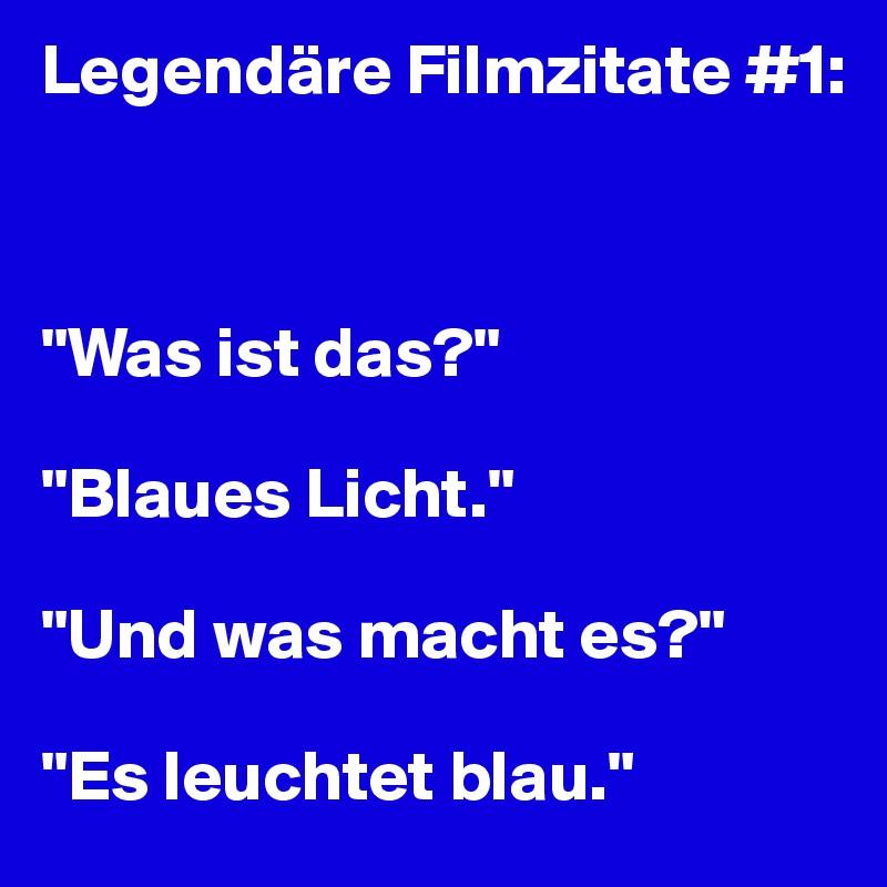 Legendäre Filmzitate 1 Was Ist Das Blaues Licht Und Was