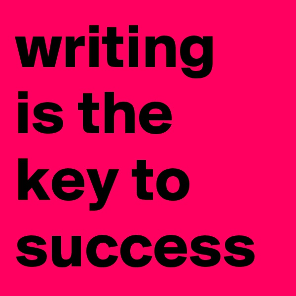 writing is the key to success