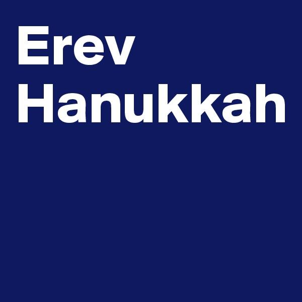 Erev Hanukkah