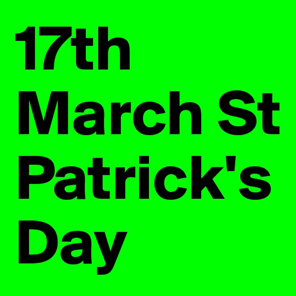 17th March St Patrick's Day