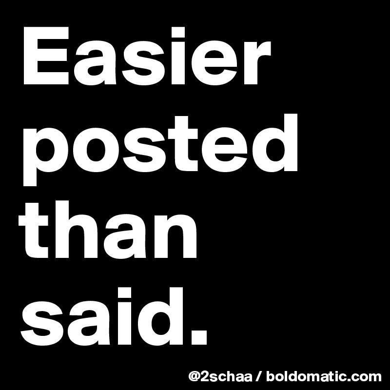 Easier posted than said.