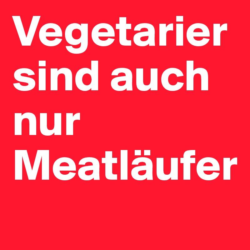 Vegetarier sind auch nur Meatläufer