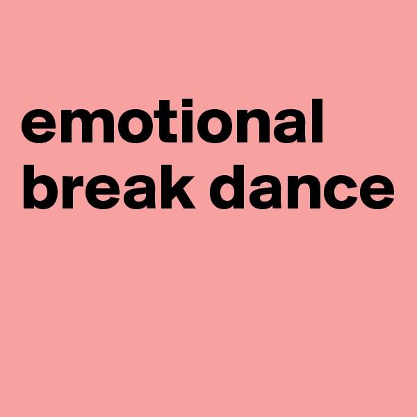 emotional break dance