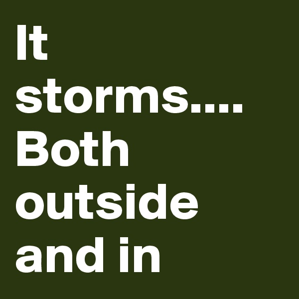 It storms.... Both outside and in